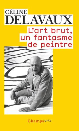 L'Art Brut, un fantasme de peintre - © christian berst — art brut